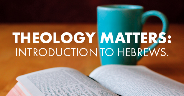 theology_matters_introduction_to_hebrews_title